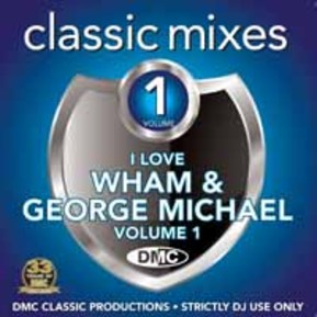 Classic Mixes - I Love Wham & George Michael Vol.1