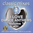 Classic Mixes - I Love Dance Anthems Vol.1