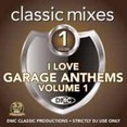 Classic Mixes - I Love Garage Anthems Vol.1