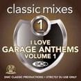 Classic Mixes - I Love Garage Anthems Vol.1