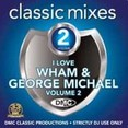 Classic Mixes - I Love Wham & George Michael Vol.2