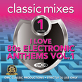 Classic Mixes - I Love 80s Electronic Anthems Vol.1