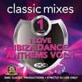 Classic Mixes - I Love Ibiza Dance Anthems Vol.1