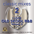 Classic Mixes - I Love Old Skool R&B Vol.2