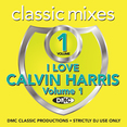 Classic Mixes - I Love Calvin Harris Vol.1
