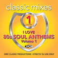 Classic Mixes - I Love 80s Soul Anthems Vol.1