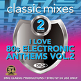 Classic Mixes - I Love 80s Electronic Anthems Vol. 2