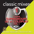Classic Mixes - I Love Supergroups U2 Vs Coldplay Vol.1