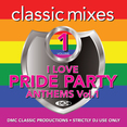 Classic Mixes - I Love Pride Party Anthems Vol.1