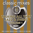 Classic Mixes - Talking All That Jazz & Swing Vol.1