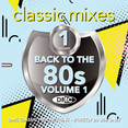 Classic Mixes - Back To The 80s Vol.1